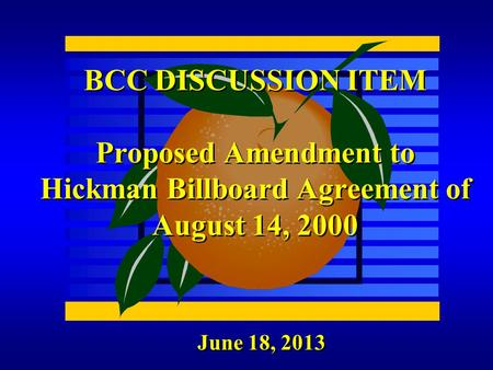 BCC DISCUSSION ITEM Proposed Amendment to Hickman Billboard Agreement of August 14, 2000 June 18, 2013.