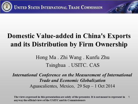 Domestic Value-added in China's Exports and its Distribution by Firm Ownership Hong Ma. Zhi Wang. Kunfu Zhu Tsinghua. USITC. CAS The views expressed in.
