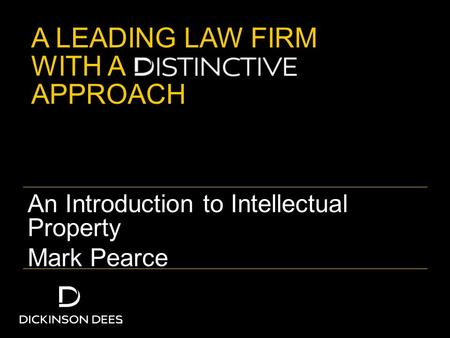 A LEADING LAW FIRM WITH A APPROACH An Introduction to Intellectual Property Mark Pearce.