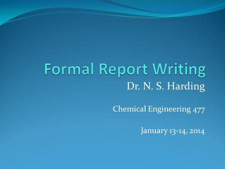 Dr. N. S. Harding Chemical Engineering 477 January 13-14, 2014.