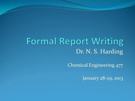 Dr. N. S. Harding Chemical Engineering 477 January 28-29, 2013.