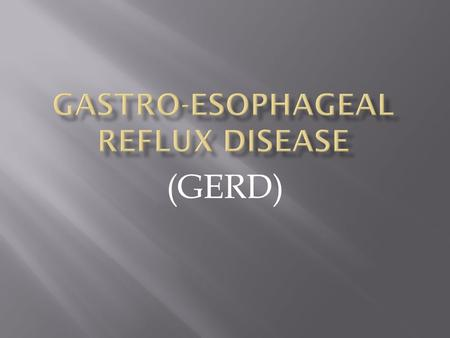 (GERD).  Gastroesophageal reflux is a normal physiologic phenomenon experienced intermittently by most people, particularly after a meal. Gastroesophageal.