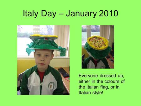 Italy Day – January 2010 Everyone dressed up, either in the colours of the Italian flag, or in Italian style!