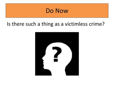 Do Now Is there such a thing as a victimless crime?