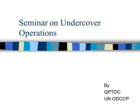 Seminar on Undercover Operations By GPTOC UN ODCCP.