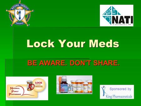 Lock Your Meds BE AWARE. DON'T SHARE. Sponsored by.