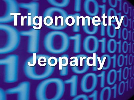 Trigonometry Jeopardy 100 200 300 400 500 100 200 300 400 500 100 200 300 400 500 100 200 300 400 500 100 200 300 400 500 Radians Degrees Misc Trig Misc.