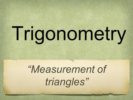 "Trigonometry ""Measurement of triangles"". Initial side Angle Terminal side Vertex Angles are always labeled with either a capital letter or a Greek letter."