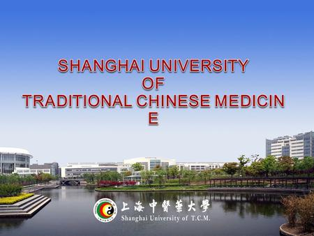 OUTLINE OUTLINE Founded in 1956 and one of first four TCM universities in China Integrated with Shanghai Academy of Traditional Chinese Medicine The.