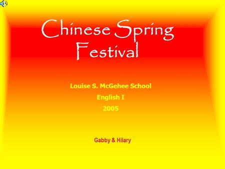 Chinese Spring Festival Gabby & Hilary Louise S. McGehee School English I 2005.