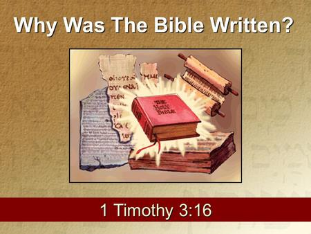 1 1 Timothy 3:16 Why Was The Bible Written?. The Bible Was Not Written… For Profit Ps. 50:12; Phil. 3:8; 1 Cor. 4:9- 13 To Satisfy curiosity. Acts 17:18-21;