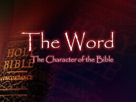 The Character of God's Word… The Bible is Inspired.