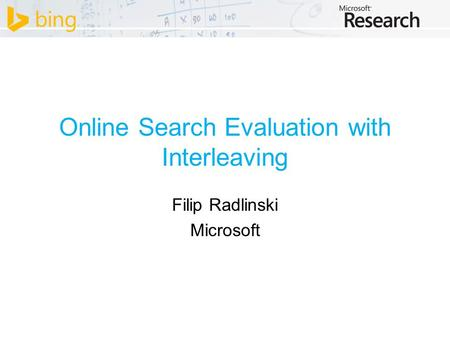 Online Search Evaluation with Interleaving Filip Radlinski Microsoft.