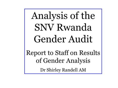 Analysis of the SNV Rwanda Gender Audit Report to Staff on Results of Gender Analysis Dr Shirley Randell AM.