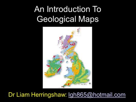 Dr Liam Herringshaw: An Introduction To Geological Maps.