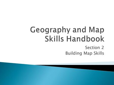 Section 2 Building Map Skills.  There are many different types of maps and a variety of uses for them  One very important thing about maps is the ability.