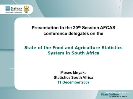1 Measuring the Agriculture indicators in South Africa Presentation to the 20 th Session AFCAS conference delegates on the State of the Food and Agriculture.