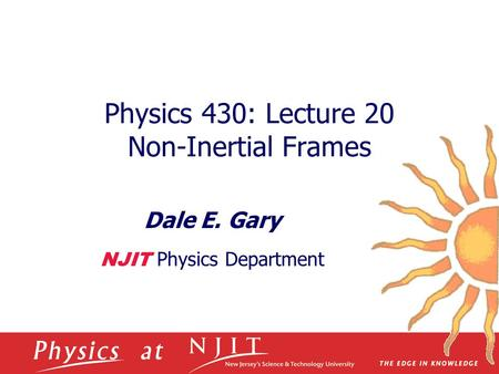 Physics 430: Lecture 20 Non-Inertial Frames Dale E. Gary NJIT Physics Department.