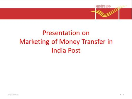 14/02/20141.1.1 Presentation on Marketing of Money Transfer in India Post.