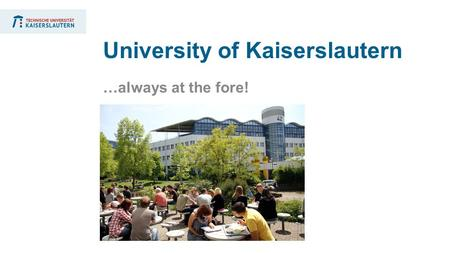 …always at the fore! University of Kaiserslautern.