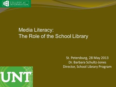 St. Petersburg, 28 May 2013 Dr. Barbara Schultz-Jones Director, School Library Program Media Literacy: The Role of the School Library.