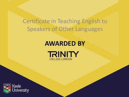 AWARDED BY Certificate in Teaching English to Speakers of Other Languages.