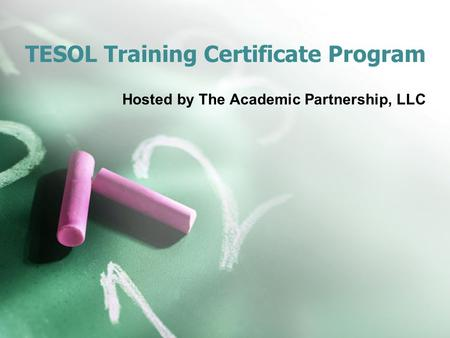 TESOL Training Certificate Program Hosted by The Academic Partnership, LLC.