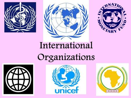 International Organizations. The United Nations (UN) The United Nations was created on October 24, 1945. 51 countries made up the original United Nations.