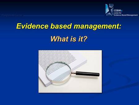 Postgraduate Course Evidence based management: What is it?
