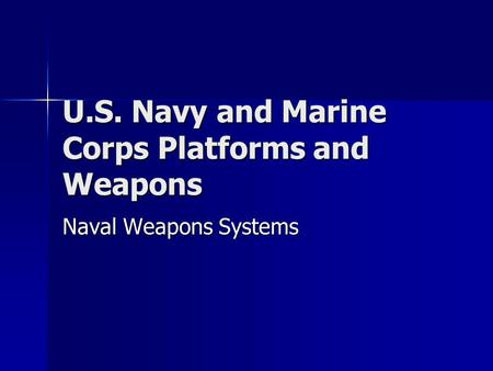 U.S. Navy and Marine Corps Platforms and Weapons Naval Weapons Systems.