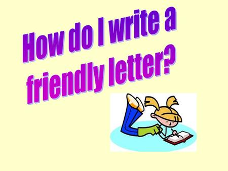How do I write a friendly letter?.