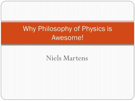 Niels Martens Why Philosophy of Physics is Awesome!