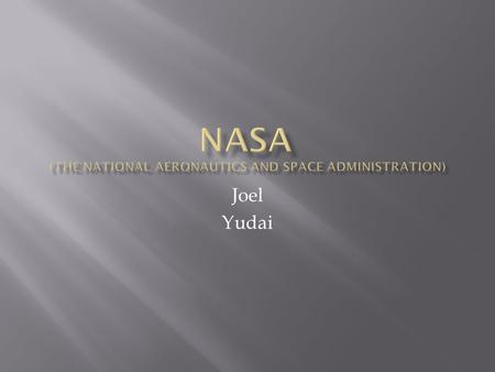 Joel Yudai.  Mission is to pioneer the future in:  Space exploration.  Scientific discovery.  Aeronautics research.