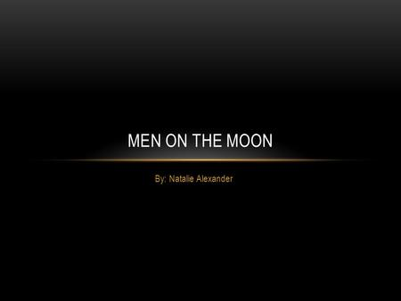 By: Natalie Alexander MEN ON THE MOON. THE BEGINNING OF SPACE TRAVEL… Fifty years after the Wright Brothers invented the first propelled plane, space.