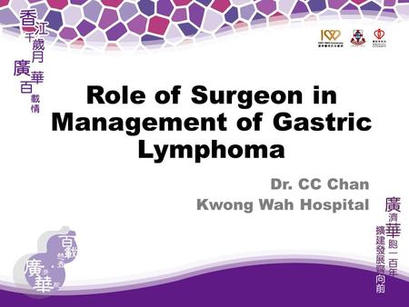 Dr. CC Chan Kwong Wah Hospital Role of Surgeon in Management of Gastric Lymphoma.