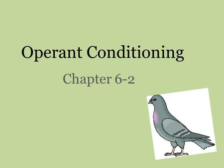 "Operant Conditioning Chapter 6-2. ""Everything we do and are is determined by our history of rewards and punishments."" ~B.F. Skinner."