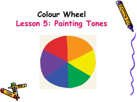 Colour Wheel Lesson 5: Painting Tones. BIG Picture Connector Connector Colour Wheel Discussion Colour Wheel Discussion Painting Demonstration: Mixing.