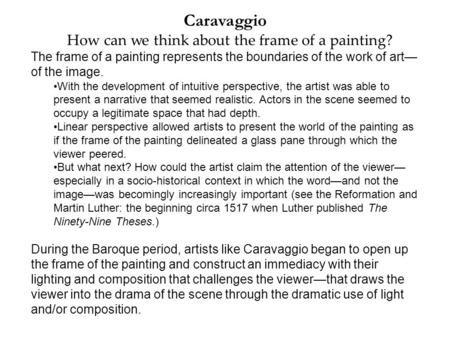 Caravaggio How can we think about the frame of a painting? The frame of a painting represents the boundaries of the work of art— of the image. With the.