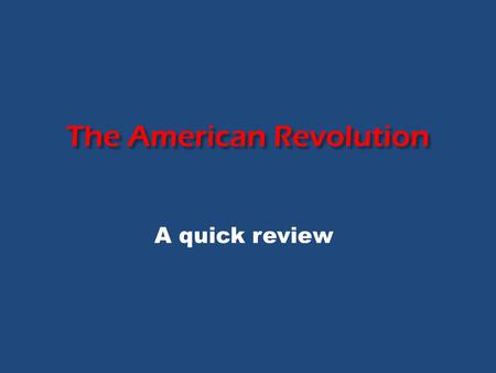 The American Revolution A quick review. Causes of the Revolution American Revolution Taxes British Interference Questioning authority of the king.