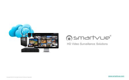Copyright 2006-2012 all rights reserved Smartvue Corporation HD Video Surveillance Solutions www.smartvue.com.