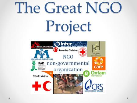 The Great NGO Project. Task To research and create a presentation about an NGO.