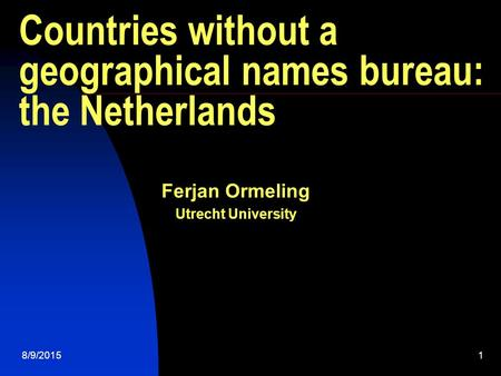 Countries without a geographical names bureau: the Netherlands Ferjan Ormeling Utrecht University 8/9/20151.
