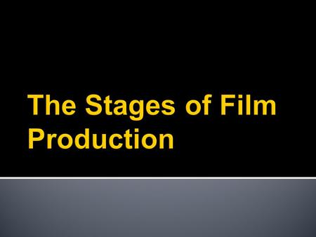 STAGEPreproduction: preparation and planning Production: shooting Postproduction: assembly, marketing, and distribution APPROXIMATE TIME NEEDED TO COMPLETE.