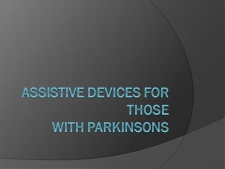 This is a brief overview of possible adaptive devices to recommend to your patients with Parkinson's.