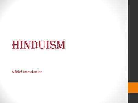 Hinduism A Brief Introduction. History of Hinduism Originated between 4000 and 2000 BC Over 750,000 followers, mostly in India No single founder Vedas: