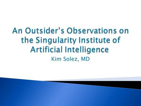 Kim Solez, MD. Singularity Course  Some already know what the technological Singularity is, others don't, and are finding out now.  However, if the.