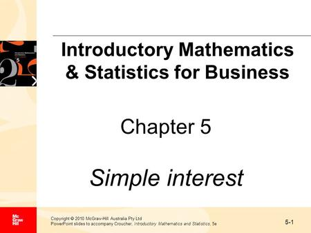 5-1 Copyright  2010 McGraw-Hill Australia Pty Ltd PowerPoint slides to accompany Croucher, Introductory Mathematics and Statistics, 5e Chapter 5 Simple.