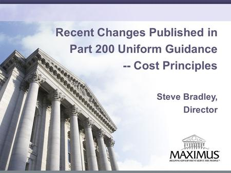 1 Recent Changes Published in Part 200 Uniform Guidance -- Cost Principles Steve Bradley, Director.
