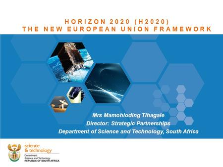 Theme heading insert HORIZON 2020 (H2020) THE NEW EUROPEAN UNION FRAMEWORK Mrs Mamohloding Tlhagale Director: Strategic Partnerships Department of Science.