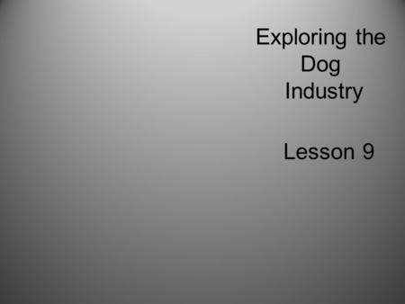 Exploring the Dog Industry Lesson 9. Next Generation Science/Common Core Standards Addressed! RST.11 ‐ 12.7 Integrate and evaluate multiple sources of.